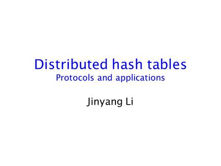 Distributed hash tables Protocols and applications Jinyang Li.