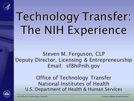 Technology Transfer: The NIH Experience Steven M. Ferguson, CLP Deputy Director, Licensing & Entrepreneurship   Office of Technology.
