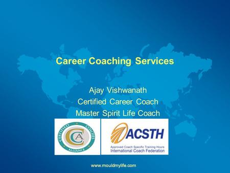 Career Coaching Services Ajay Vishwanath Certified Career Coach Master Spirit Life Coach www.mouldmylife.com.