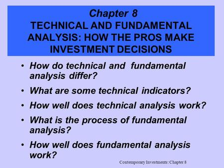 Contemporary Investments: Chapter 8 Chapter 8 TECHNICAL AND FUNDAMENTAL ANALYSIS: HOW THE PROS MAKE INVESTMENT DECISIONS How do technical and fundamental.