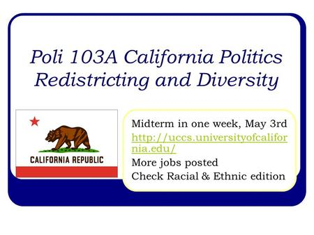 Poli 103A California Politics Redistricting and Diversity Midterm in one week, May 3rd  nia.edu/ More jobs posted Check.