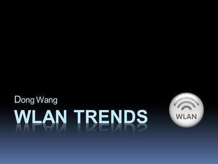 D ong Wang. Agenda  What is WLAN?  How does WLAN work?  Standards related to WLAN  IEEE 802.11a  IEEE 802.11b  IEEE 802.11g  IEEE 802.11n  IEEE.