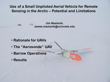 Use of a Small Unpiloted Aerial Vehicle for Remote Sensing in the Arctic – Potential and Limitations Jim Maslanik, Rationale.
