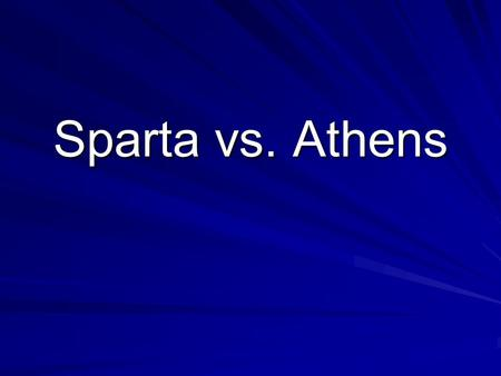 Sparta vs. Athens. LocationSparta South-central region of Greece known as the Peloponnesus Athens Northeast of Sparta on the Aegean coast.