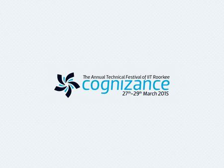 Cognizance, <strong>India</strong>'s second largest technical festival is:- ISO 9001:2008 certified and operates a Quality Management System in organizing its events.