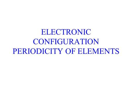 ELECTRONIC CONFIGURATION PERIODICITY OF ELEMENTS.