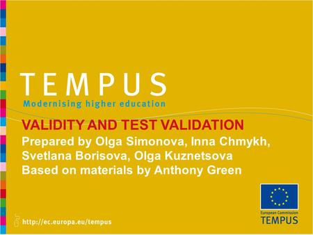 VALIDITY AND TEST VALIDATION Prepared by Olga Simonova, Inna Chmykh, Svetlana Borisova, Olga Kuznetsova Based on materials by Anthony Green 1.