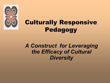 Culturally Responsive Pedagogy A Construct for Leveraging the Efficacy of Cultural Diversity.