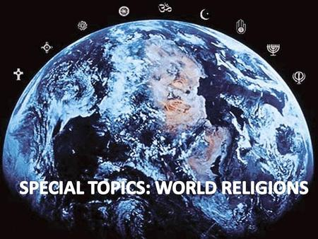 SPECIAL TOPICS: WORLD RELIGIONS
