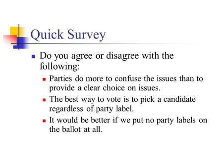 Quick Survey Do you agree or disagree with the following: Parties do more to confuse the issues than to provide a clear choice on issues. The best way.