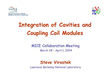 Integration of Cavities and Coupling Coil Modules Steve Virostek Lawrence Berkeley National Laboratory MICE Collaboration Meeting March 28 – April 1, 2004.
