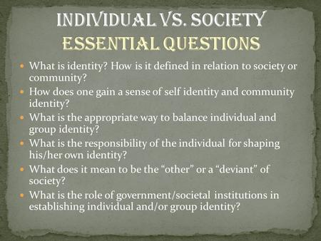 What is identity? How is it defined in relation to society or community? How does one gain a sense of self identity and community identity? What is the.