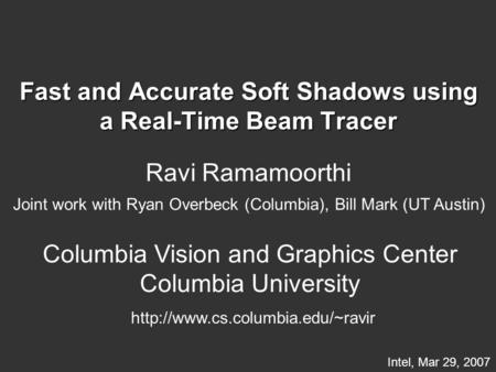 Fast and Accurate Soft Shadows using a Real-Time Beam Tracer Ravi Ramamoorthi Columbia Vision and Graphics Center Columbia University