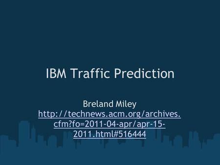 IBM Traffic Prediction Breland Miley  cfm?fo=2011-04-apr/apr-15- 2011.html#516444.