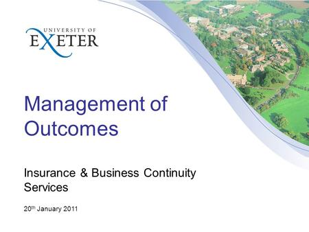 Management of Outcomes Insurance & Business Continuity Services 20 th January 2011.
