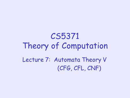 CS5371 Theory of Computation Lecture 7: Automata Theory V (CFG, CFL, CNF)