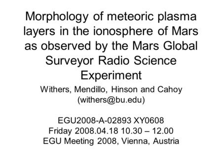Morphology of meteoric plasma layers in the ionosphere of Mars as observed by the Mars Global Surveyor Radio Science Experiment Withers, Mendillo, Hinson.