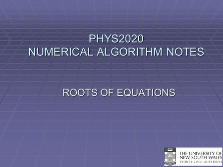 PHYS2020 NUMERICAL ALGORITHM NOTES ROOTS OF EQUATIONS.