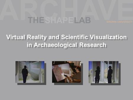 Virtual Reality and Scientific Visualization in Archaeological Research.