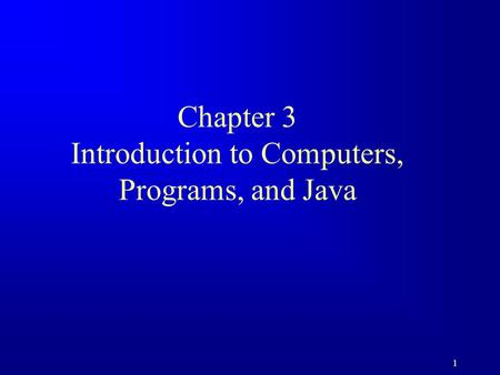 1 Chapter 3 Introduction to Computers, Programs, and Java.