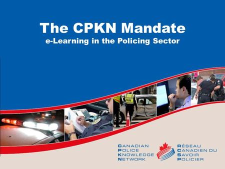 The CPKN Mandate e-Learning in the Policing Sector.
