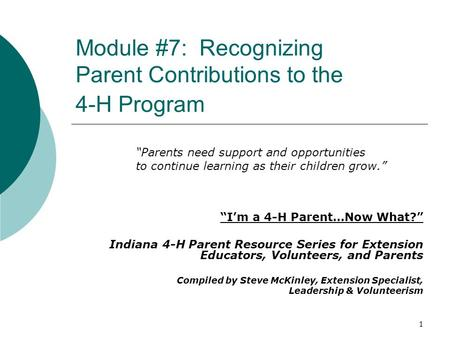 "Module #7: Recognizing Parent Contributions to the 4-H Program ""I'm a 4-H Parent…Now What?"" Indiana 4-H Parent Resource Series for Extension Educators,"