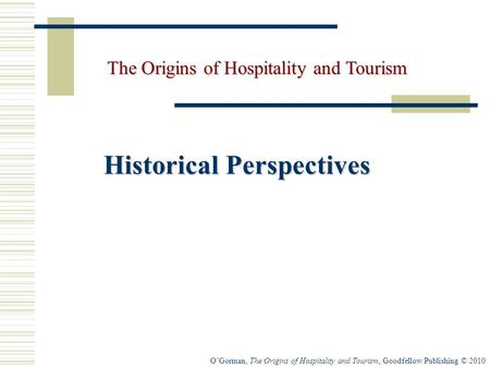 O'Gorman, The Origins of Hospitality and Tourism, Goodfellow Publishing © 2010 Historical Perspectives The Origins of Hospitality and Tourism.