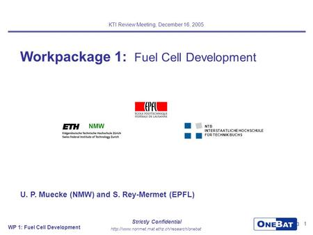 WP 1: Fuel Cell Development 1  Strictly Confidential NMW Workpackage 1: Fuel Cell Development KTI Review Meeting,