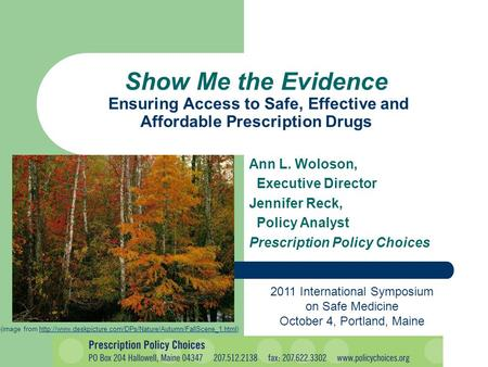 Ann L. Woloson, Executive Director Jennifer Reck, Policy Analyst Prescription Policy Choices Show Me the Evidence Ensuring Access to Safe, Effective and.