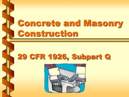 Concrete and Masonry Construction 29 CFR 1926, Subpart Q.