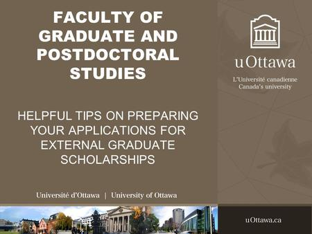FACULTY OF GRADUATE AND POSTDOCTORAL STUDIES HELPFUL TIPS ON PREPARING YOUR APPLICATIONS FOR EXTERNAL GRADUATE SCHOLARSHIPS.