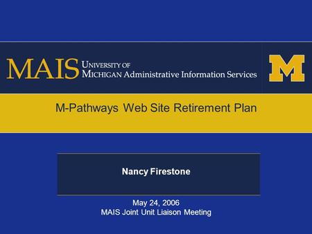 Nancy Firestone M-Pathways Web Site Retirement Plan May 24, 2006 MAIS Joint Unit Liaison Meeting.