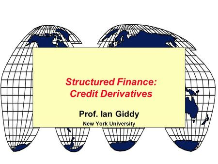 Prof. Ian Giddy New York University Structured Finance: Credit Derivatives.