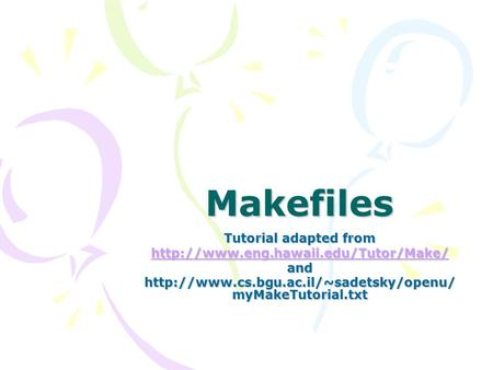 Makefiles Tutorial adapted from  and  myMakeTutorial.txt.