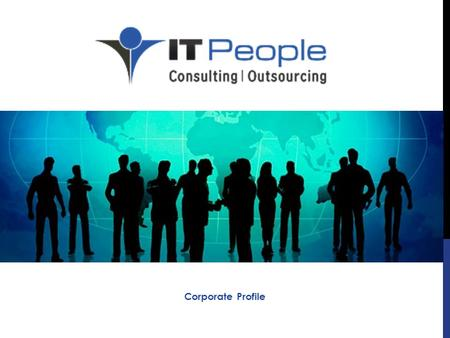Corporate Profile. Company Profile IT People has been offering end-to-end IT outsourcing & staffing solutions to companies since two decades. As a resource.