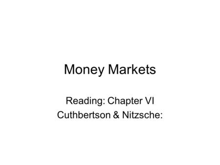 Money Markets Reading: Chapter VI Cuthbertson & Nitzsche: