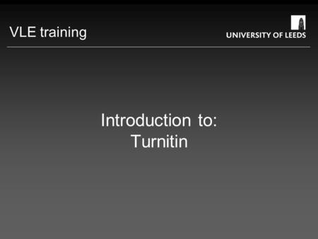 Introduction to: Turnitin VLE training. About Turnitin Web-based application Online submission of assignments Plagiarism detection Integrates with Blackboard.