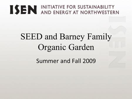 SEED and Barney Family Organic Garden Summer and Fall 2009.