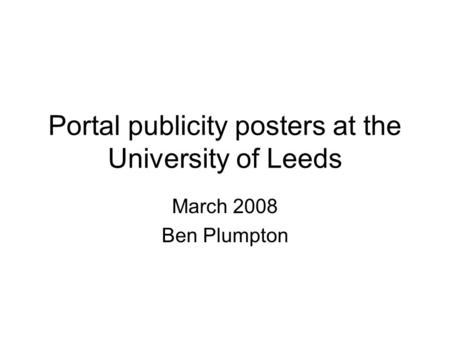 Portal publicity posters at the University of Leeds March 2008 Ben Plumpton.