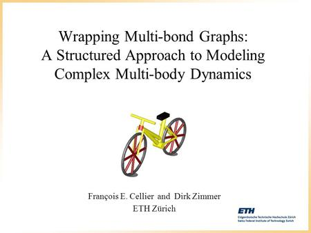 Wrapping Multi-bond Graphs: A Structured Approach to Modeling Complex Multi-body Dynamics François E. Cellier and Dirk Zimmer ETH Zürich.