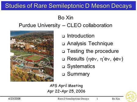 Bo XinRare D Semileptonic Decays 14/23/2006 Studies of Rare Semileptonic D Meson Decays  Introduction  Analysis Technique  Testing the procedure  Results.