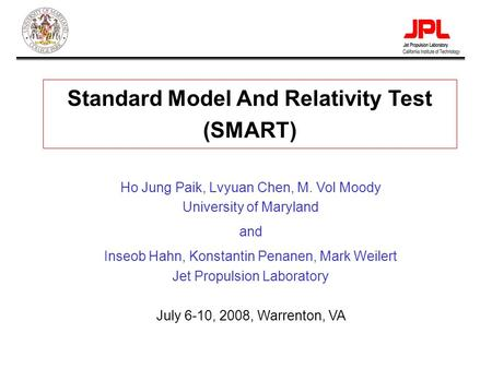 Paik-1 Standard Model And Relativity Test (SMART) Ho Jung Paik, Lvyuan Chen, M. Vol Moody University of Maryland and Inseob Hahn, Konstantin Penanen, Mark.