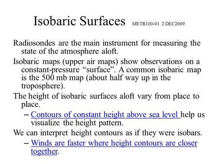 Isobaric Surfaces METR100-01 2 DEC2009 Radiosondes are the main instrument for measuring the state of the atmosphere aloft. Isobaric maps (upper air maps)