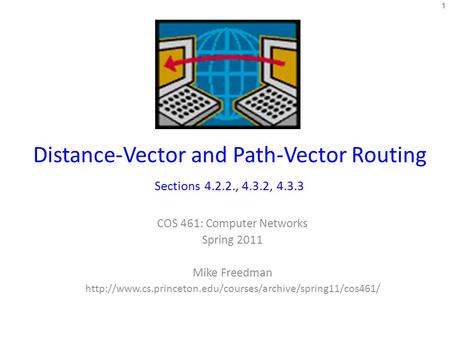 Distance-Vector and Path-Vector Routing Sections 4.2.2., 4.3.2, 4.3.3 COS 461: Computer Networks Spring 2011 Mike Freedman