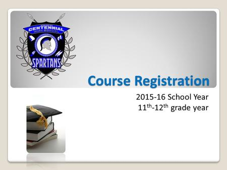 Course Registration 2015-16 School Year 11 th -12 th grade year.