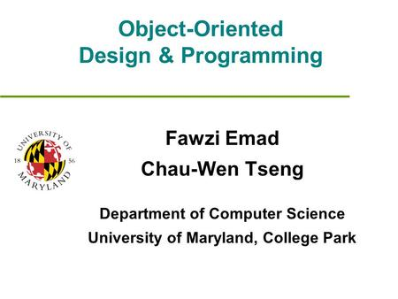 Object-Oriented Design & Programming Fawzi Emad Chau-Wen Tseng Department of Computer Science University of Maryland, College Park.