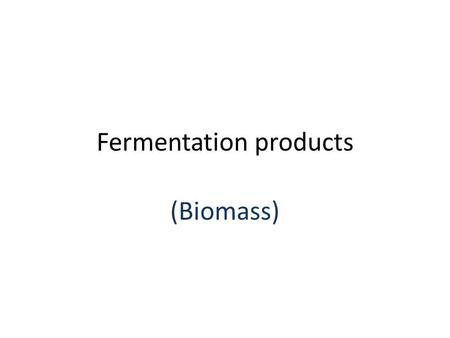 Fermentation products (Biomass). Principle Fermentation: it is a metabolic process that converts complex organic compounds (ex: sugars) into simpler ones.