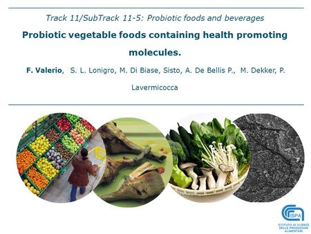 Track 11/SubTrack 11-5: Probiotic foods and beverages Probiotic vegetable foods containing health promoting molecules. F. Valerio, S. L. Lonigro, M. Di.