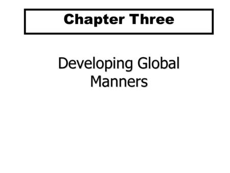 Developing Global Manners Chapter Three. 3-1a Chapter Three Outline Developing a Global Mind-Set A model of Societal and Organizational Cultures Cultural.