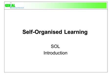 Self-Organised Learning SOL Introduction. Advance Organiser.